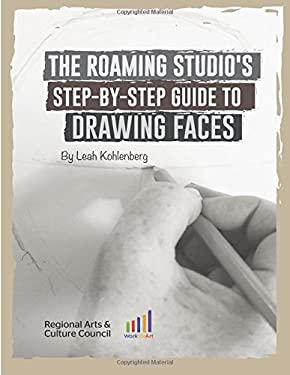 The Roaming Studio's Step-By-Step Guide to Drawing Faces (The Roaming Studio's Art Guides) (Volume 1)