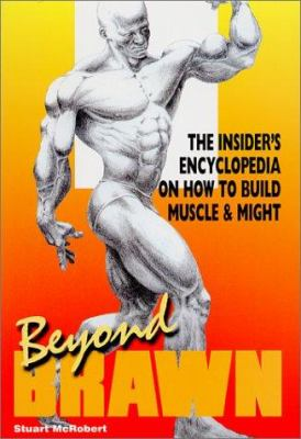 Beyond Brawn: The Insider's Encyclopedia on How to Build Muscle & Might 9789963616060