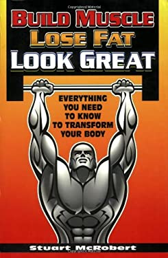 Build Muscle, Lose Fat, Look Great: Everything You Need to Know to Transform Your Body 9789963916306