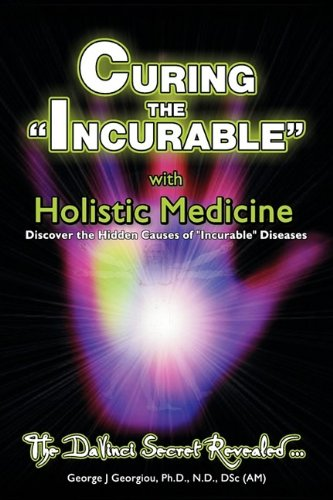 Curing the Incurable with Holistic Medicine: The DaVinci Secret Revealed 9789963840113