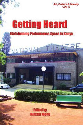 Getting Heard: [Re]claiming Performance Space in Kenya 9789966724434