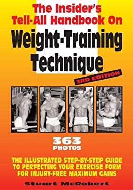 Insider's Tell-All Handbook on Weight-Training Technique, 3rd Ed: Illustrated Step-By-Step Guide to Perfecting Your Exercise Form for Injury-Free Maxi 9789963916320