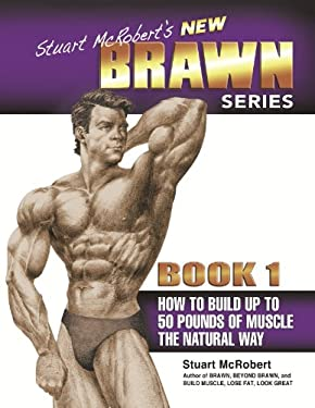 Stuart McRobert's New Brawn Series, Book 1: How to Build Up to 50 Pounds of Muscle the Natural Way 9789963999125
