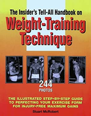 The Insider's Tell-All Handbook on Weight-Training Technique: The Illustrated Step-By-Step Guide to Perfecting Your Exercise Form for Injury-Free Maxi 9789963616046