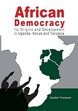African Democracy. Its Origins and Development in Uganda, Kenya and Tanzania