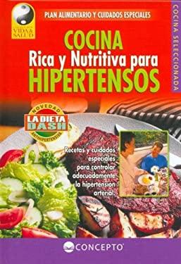 Cocina Rica y Nutritiva Para Hipertensos: Plan Alimentario y Cuidados Especiales 9789974794474