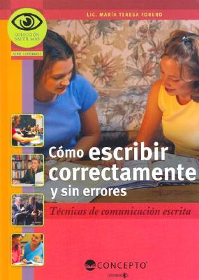 Como Escribir Correctamente y Sin Errores: Tecnicas de Comunication Escrita 9789974791589