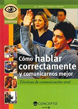 Como Hablar Correctamente y Comunicarnos Mejor: Tecnicas de Comunicacion Oral 9789974791596
