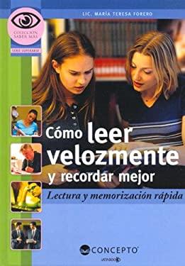 Como Leer Velozmente y Recordar Mejor: Lectura y Memorizacion Rapida 9789974791916