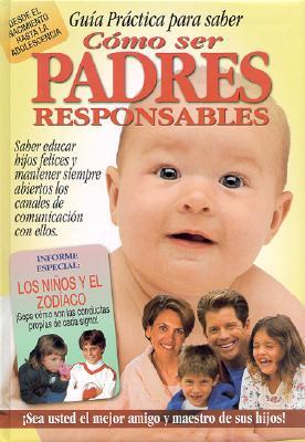 Como Ser Padres Responsables: Guia Practica Para Saber 9789974775923