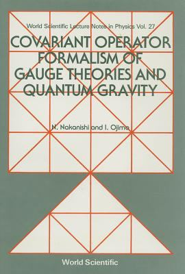 Covariant Operator Formalism of Gauge Theories and Quantum Gravity 9789971502386