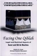 Facing One Qiblah Legal & Doctrinal Aspects of Sunni and Shiah Muslims
