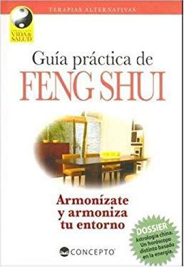 Guia Practica de Feng Shui: Armonizate y Armoniza Tu Entorno: Tecnicas Para Equilibrar la Energia del Ambiente 9789974794603