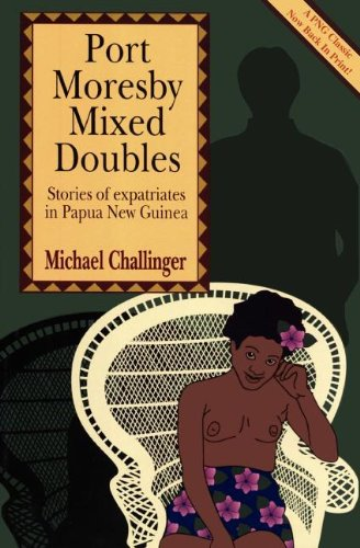 Port Moresby Mixed Doubles: Stories of Expatriates in Papua New Guinea 9789980945525