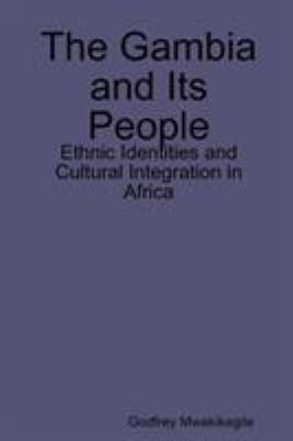 The Gambia and Its People: Ethnic Identities and Cultural Integration in Africa 9789987160235