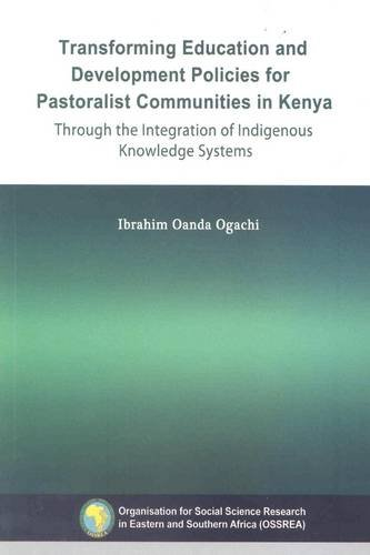 Transforming Education and Development Policies for Pastoralist Communities in Kenya Through the Integration of Indigenous Knowledge Systems 9789994455607