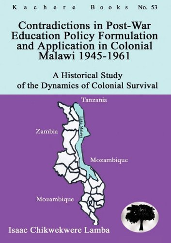 Contradictions in Post-War Education Policy Formation and Application in Colonial Malawi 1945-1961 9789990887945