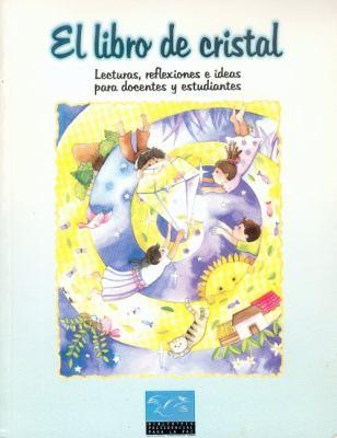 El Libro de Cristal. Lecturas, Reflexiones, Ideas Para Docentes y Estudiantes
