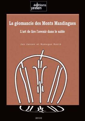 La Geomancie Des Monts Mandingues. L'Art de Lire L'Avenir Dans Le Sable 9789995280505
