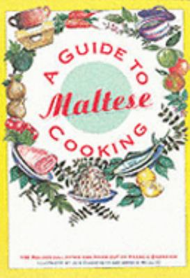 A Guide to Maltese Cooking: 130 Recipes Collected and Tried Out 9789990979008