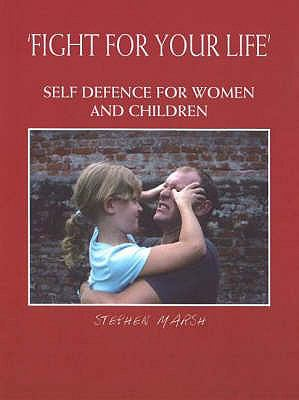 Fight for Your Life: Self-Defence for Women and Children 9789994625239