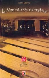 La Marimba Guatemalteca: Antecedentes, Desarrollo y Expectativas (Un Estudio Histrico, Organolgico y Cultural) 8667682