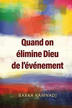 Quand on limine Dieu de l'vnement (French Edition)