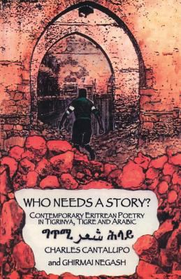 Who Needs a Story? Contemporary Eritrean Poetry in Tigrinya, Tigre and Arabic 9789994800087